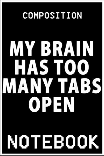 Notebook: My Brain Has Too Many Tabs Open Sarcstic T-Shirt notebook 100 pages 6x9 inch by Pow lope