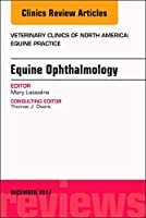 Equine Ophthalmology, An Issue of Veterinary Clinics of North America: Equine Practice (Volume 33-3) (The Clinics: Veterinary Medicine (Volume 33-3))