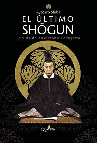 El Último Shogun. La vida de Yoshinobu Tokugawa (NOVELA HISTORICA Y AVENTURAS)
