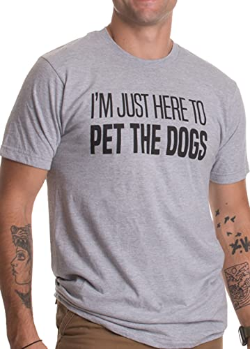 I'm Just Here to Pet The Dogs   Funny Doggo Good Boy Puppy Dad Father T-Shirt-(Adult,L) Grey