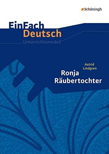 EinFach Deutsch Unterrichtsmodelle: Astrid Lindgren: Ronja Räubertochter: Klassen 5 - 7