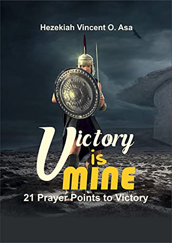 Victory is Mine: 21 Prayer Points to Victory