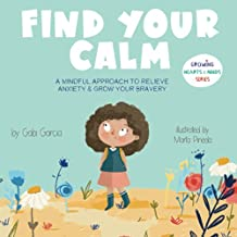Find Your Calm: A Mindful Approach To Relieve Anxiety And Grow Your Bravery (Growing Heart & Minds)