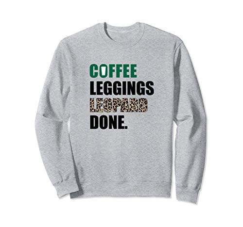 Coffee Leggings Leopard Done Mom Sayings Animal Print Sweatshirt