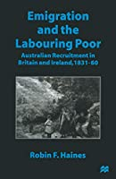 Emigration and the Labouring Poor: Australian Recruitment in Britain and Ireland, 1831-60