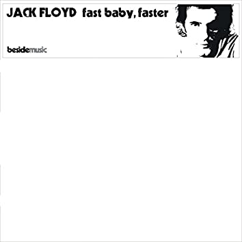 Fast Baby, Faster