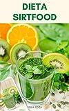 La dieta Sirtfood es la dieta de los nuevos Superalimentos : Libro Detallado...