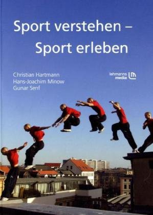 Sport verstehen – Sport erleben: Bewegungs- und trainingswissenschaftliche Grundlagen