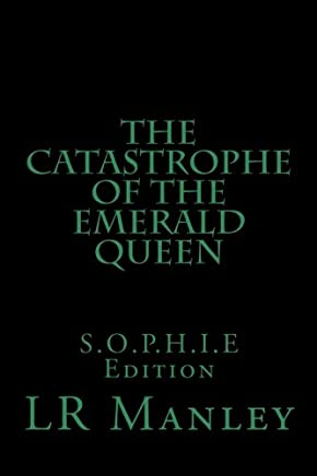 The Catastrophe of the Emerald Queen: S.o.p.h.i.e. Edition: Volume 1