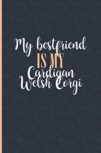 My Bestfriend is My Cardigan Welsh Corgi: Lined Journal Notebook for Cardigan Welsh Corgi Lovers, A5-6