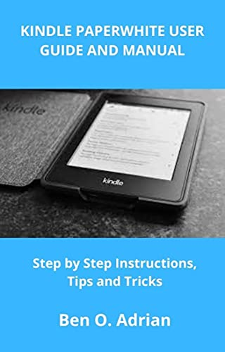 KINDLE PAPERWHITE USER GUIDE AND MANUAL: Step by Step Instructions, Tips and Tricks (English Edition)