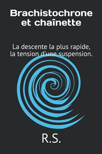 Brachistochrone et chaînette: La descente la plus rapide, la tension d'une suspension.