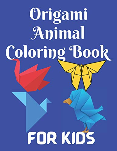 Origami Animal Coloring Book For Kids: Color Beautiful Origami Pictures to Color for Children, Trace and Enhance the Child's Design Skills Through Coloring | For Teen Boys And Girls Ages 4-8