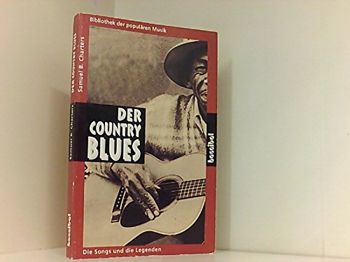 Der Country Blues. Die Songs und die Legenden