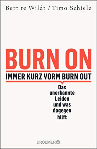 Burn On: Immer kurz vorm Burn Out: Das unerkannte Leiden und was dagegen hilft (Verdeckte Depressionen erkennen, behandeln und loswerden; Psychologie-Ratgeber zur Selbstheilung)