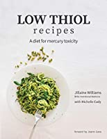 Low Thiol Recipes: For people with symptoms of mercury toxicity and thiol intolerance