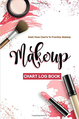 Makeup Chart Log Book: Basic Face Charts To Practice Makeup, Makeup Collection Notebook, Make-Up Practice Workbook and Professional Blank Face Chart ... for Beauty School Student and Makeup Artists.