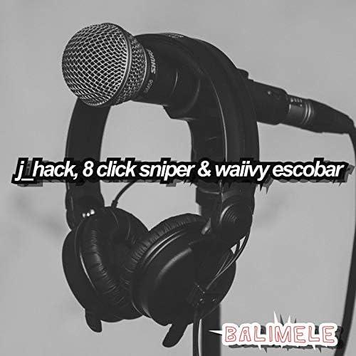 J_Hack, 8 Click Sniper & Waiivy Escobar