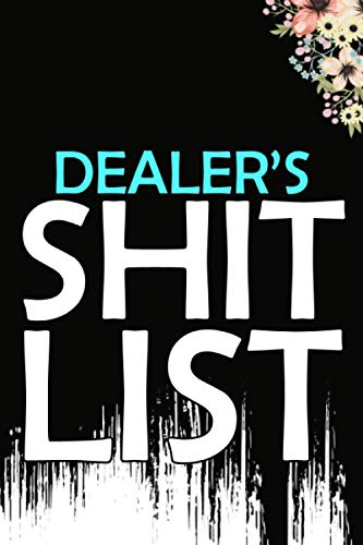 Dealer's Shit List: Weekly And Daily Planner   Lovely Personalised Dealer Journal   Funny Swearing Gift for Women And Men   Organizer, Diary and Appointment Notebook for Dealers (110 Pages, 6x9)