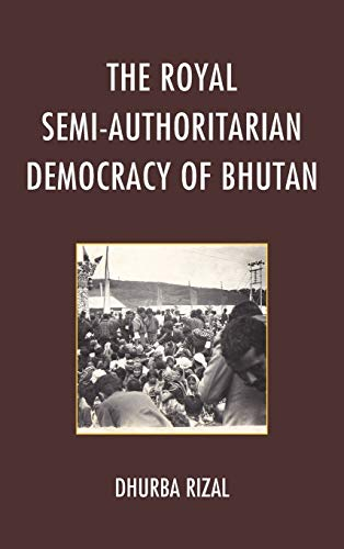 The Royal Semi-Authoritarian Democracy of Bhutan