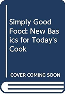 Simply Good Food: New Basics for Today's Cook