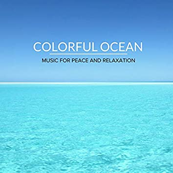 Colorful Ocean - Music For Peace And Relaxation