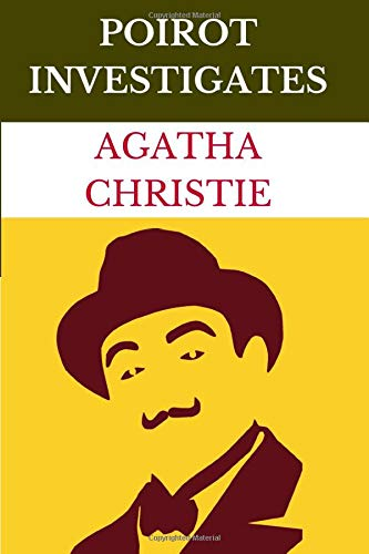 Poirot Investigates (Annotated): The Disappearance of Mr Davenheim, The Adventure of the Egyptian Tomb, The Kidnapped Prime Minister, The Adventure of ... Flat, The Case of the Missing Will, and more