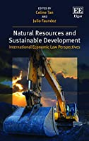 Natural Resources and Sustainable Development: International Economic Law Perspectives