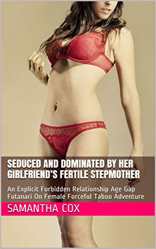 Seduced and Dominated By Her Girlfriend's Fertile Stepmother: An Explicit Forbidden Relationship Age Gap Futanari On Female Forceful Taboo Adventure