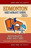 Edmonton Restaurant Guide 2022: Your Guide to Authentic Regional Eats in Edmonton, Canada (Restaurant Guide 2022)