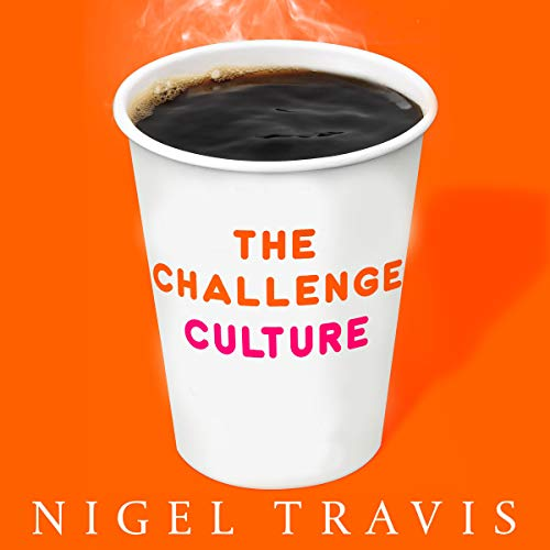 The Challenge Culture     Why the Most Successful Organisations Run on Pushback              By:                                                                                                                                 Nigel Travis                               Narrated by:                                                                                                                                 Graeme Malcolm                      Length: 8 hrs and 39 mins     1 rating     Overall 4.0