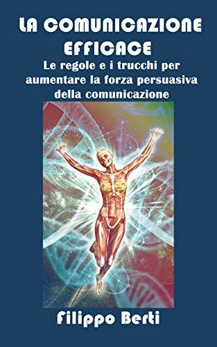 COMUNICAZIONE EFFICACE: Le regole e i trucchi per aumentare la forza persuasiva della comunicazione