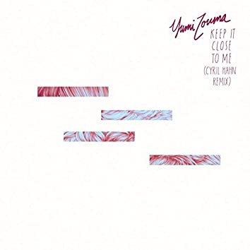 Keep It Close to Me (Cyril Hahn Remix)
