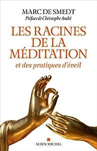 Les Racines de la méditation: et des pratiques d'éveil par Marc de Smedt