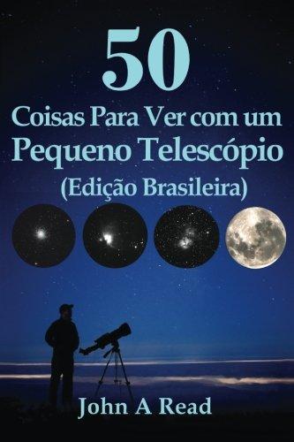 50 Coisas Para Ver com um Pequeno Telescópio (Edição Brasileira)