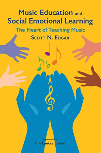 Music Education and Social Emotional Learning: The Heart of Teaching Music