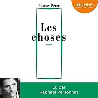 Les Choses                   De :                                                                                                                                 Georges Perec                               Lu par :                                                                                                                                 Raphaël Personnaz                      Durée : 3 h et 32 min     14 notations     Global 4,6