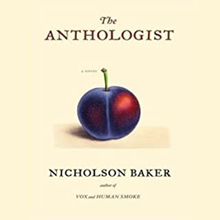 The Anthologist     A Novel              By:                                                                                                                                 Nicholson Baker                               Narrated by:                                                                                                                                 Nicholson Baker                      Length: 6 hrs and 48 mins     61 ratings     Overall 4.0