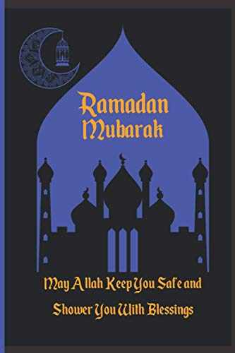 Ramadan: May Allah Keep You Safe and Shower You With Blessings   A Beautiful My Ramadan Mubarak Journal and Planner for Men, Women, Teens, and ... Meal Plan, and Daily Schedule 6x9 70 pages