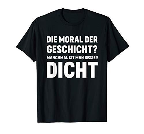 Die Moral der Geschicht | Lustiger Bier Alkohol Trinkspruch T-Shirt