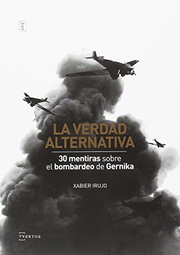 La verdad alternativa: 30 mentiras sobre el bombardeo de Gernika (Begira)
