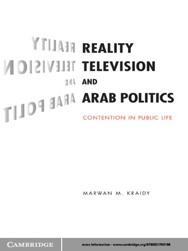 Reality Television and Arab Politics: Contention in Public Life (Communication, Society and Politics) (English Edition)