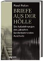 Briefe aus der Hoelle: Die Aufzeichnungen des juedischen Sonderkommandos Auschwitz