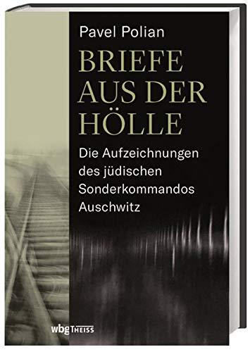 Briefe aus der Hölle: Die Aufzeichnungen des jüdischen Sonderkommandos Auschwitz