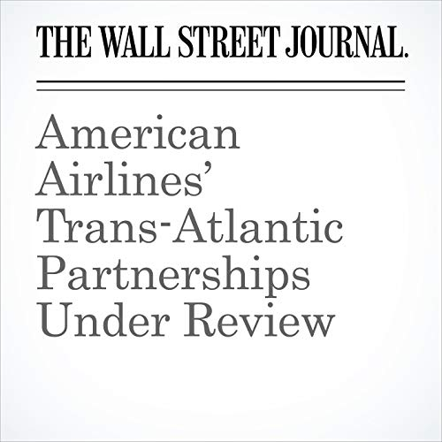 American Airlines' Trans-Atlantic Partnerships Under Review audiobook cover art