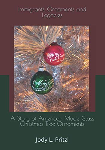Immigrants, Ornaments and Legacies: A Story of American Made Glass Christmas Tree Ornaments
