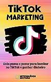 TikTok Marketing: Guia passo a passo para bombar no TikTok e ganhar dinheiro