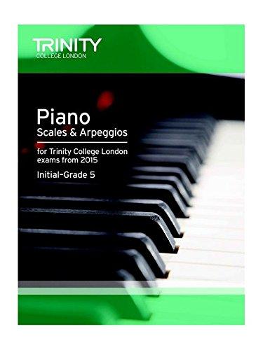 Trinity College London: Piano Scales & Arpeggios From 2015 - Initial-Grade 5. Für Klavier