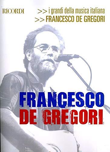 Francesco De Gregori. I Grandi Della Musica Italiana. Spartiti con linea melodica, testo e accordi per chitarra. Contiene i testi
