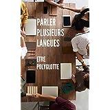 Parler plusieurs langues (livre langues étrangères): Être polyglotte (French Edition)